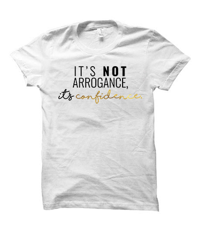 It's Not Arrogance it's Confidence (White)